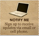 notify me sign up to receive updates via email or cell phone.